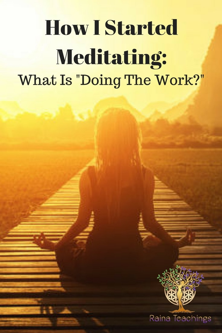 An article on meditation and what doing the work really is | meditation practices | guided meditation | spiritual development | rainateachings #Meditation #spiritualdevelopment