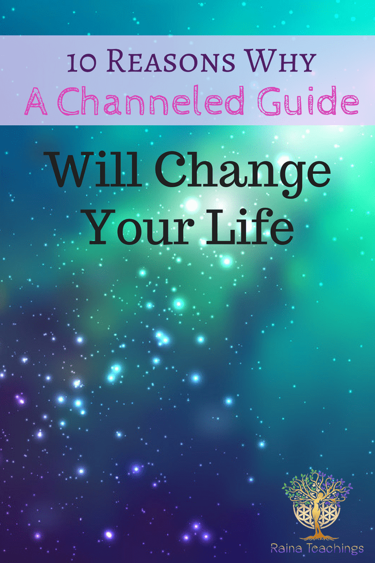 10 Reasons Why a Channeled Guide Will Change Your Life